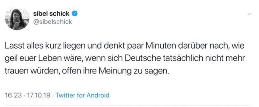 Sibel Schick: Lasst alles kurz liegen und denkt ein paar Minuten darüber nach, wie geil euer Leben wäre, wenn sich Deutsche tatsächlich nicht mehr trauen würden, offen ihre Meinung zu sagen.